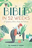 The Bible in 52 Weeks: A Yearlong Bible Study for Women