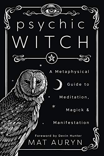 Psychic Witch: A Metaphysical Guide to Meditation, Magick &...