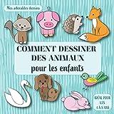 Comment dessiner des animaux pour les enfants: Mes adorables dessins. Idéal pour les 4 à...