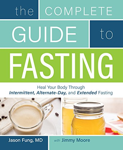 The Complete Guide to Fasting: Heal Your Body Through Intermittent, Alternate-Day, and Extended 1