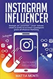 Instagram Influencer: La guida definitiva per creare un profilo di successo, aumentare i propri follower e guadagnare grazie all'Influencer Marketing