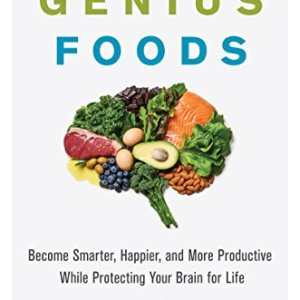 Genius Foods: Become Smarter, Happier, and More Productive While Protecting Your Brain for Life (Genius Living Book 1) 24