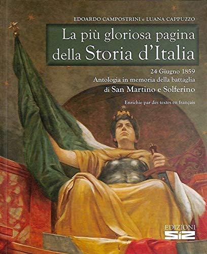 La pi gloriosa pagina della storia d'Italia. 24 giugno 1859. Antologia in memoria della battaglia di San Martino e Solferino