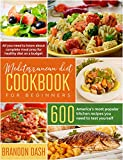 Mediterranean Diet Cookbook for Beginners: All you need to know about complete meal prep for healthy diet on a budget. 600 America's most popular kitchen recipes you need to test yourself