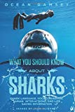 Full Color Version WHAT YOU SHOULD KNOW ABOUT SHARKS: Shark Language, Social Behavior, Human Interactions, and Life Saving Information