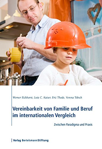 Vereinbarkeit von Familie und Beruf im internationalen Vergleich: Zwischen Paradigma und Praxis