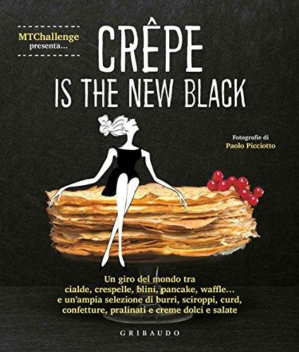 Crepe is the new black. Un giro del mondo tra crespelle, blinis, pancake, waffel, palacinke...