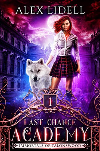 Last Chance Academy: Shifter Fae Vampire Dark Reform School Romance (Immortals of Talonswood Book 1) by [Alex Lidell]