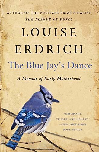 The Blue Jay's Dance: A Memoir of Early Motherhood