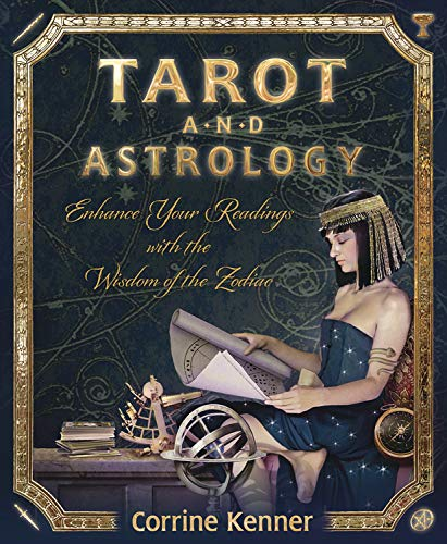 Tarot and Astrology: Enhance Your Readings With the Wisdom...