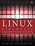 Linux Firewalls: Enhancing Security with nftables and Beyond: Enhancing Security with nftables and Beyond (4th Edition)
