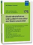 Elektroinstallation und Ladeinfrastruktur der Elektromobilität: Errichten von Niederspannungsanlagen im Zeitalter von E-Mobility ... ... sowie den VDE-AnwendungsregelnVDE-AR-N 4100