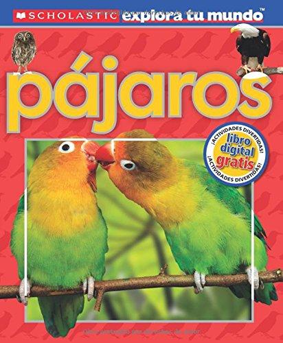 Pajaros / Birds (Scholastic Explora Tu Mundo/Scholastic Discover More)