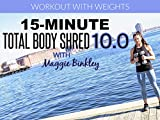 15-Minute Total Body Shred 10.0 Workout (with weights)