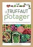Le Truffaut du potager: Légumes, fruits, herbes aromatiques