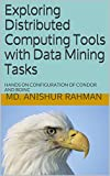Exploring Distributed Computing Tools with Data Mining Tasks: HANDS ON CONFIGURATION OF CONDOR AND BOINC