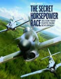 The Secret Horsepower Race: Second World War Fighter Aircraft Engine Development on the...