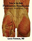 Piriformis Syndrome: Diagnosis, Treatment, and Yoga: Pain in the Butt