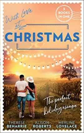 With Love At Christmas: Her Festive Flirtation / From Venice with Love / Callie's Christmas Wish by [Therese Beharrie, Alison Roberts, Merline Lovelace]