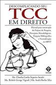 DESCOMPLICANDO SEU TCC EM DIREITO: Manual para construção do Projeto de Pesquisa, Princípios Metodológicos, Pesquisa Bibliográfica e Normalização na ABNT