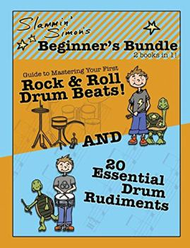 """Slammin' Simon's Beginner's Bundle: 2 books in 1!: """"Guide to Mastering Your First Rock & Roll Drum Beats"""" AND """"20 Essential Drum Rudiments"""""""