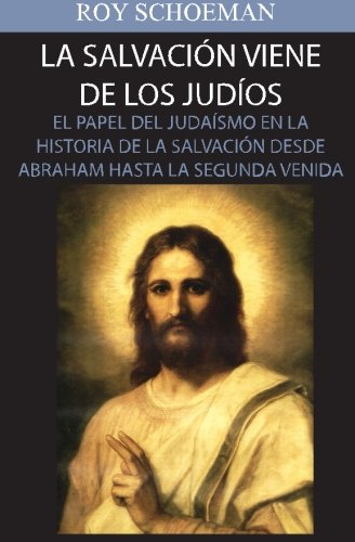 La Salvacion Viene de los Judios: El Papel del judaismo en la Historia de la Salvacion desde Abraham