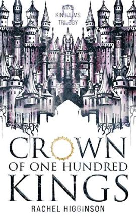 Crown of One Hundred Kings (Nine Kingdoms Trilogy Book 1) by [Rachel Higginson]