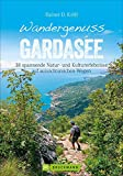 Wandergenuss Gardasee: 38 leichtere Touren mit Natur- und Kulturerlebnissen. Ein Wanderführer zu den schönsten Plätzen am Gardasee. Mit Ausflügen und ... Kulturerlebnisse auf aussichtsreichen Wegen