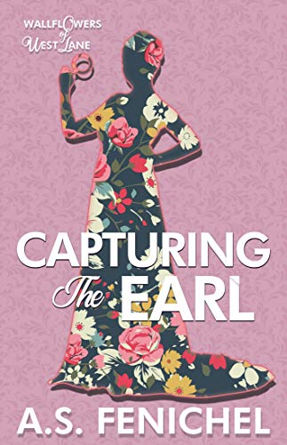 Capturing the Earl (The Wallflowers of West Lane Book 3) by [A.S. Fenichel]