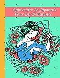 Apprendre Le Japonais pour Les Débutants: Un moyen facile d'apprendre l'écriture et la...