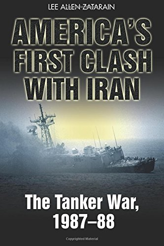 America'S First Clash with Iran: The Tanker War 1987-88