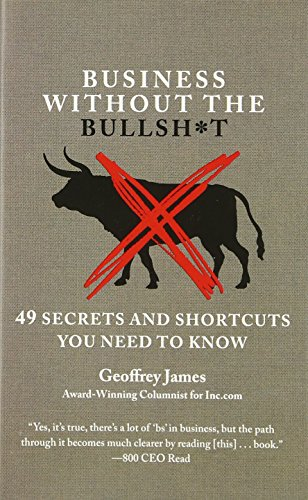 Business Without the Bullsh*t: 49 Secrets and Shortcuts You Need to Know