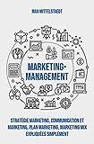 Marketing Management: Stratégie marketing, Communication et marketing, Plan marketing,...