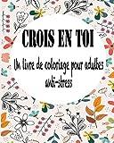 Crois En Toi : Un Livre De Coloriage pour Adultes Anti-stress