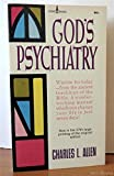 God's Psychiatry : Wisdom for Today - from the Ancient Teachings of the Bible. a Wonder-Working Manual Which Can Change Your Life in Just Seven Days !