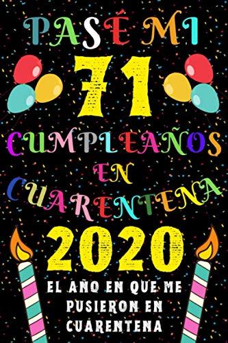 Pasé Mi 71 Cumpleaños En Cuarentena 2020 El Año En Que Me Pusieron En Cuarentena: Ideas de Regalo de los Hombres & Mujeres | Regalos de Cumpleaños ... | Regalo de Aniversario | Cuaderno de Notas