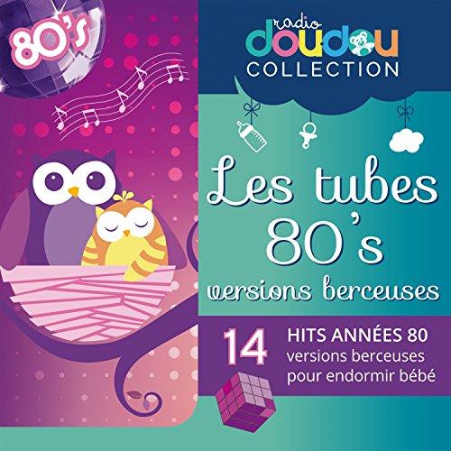 Berceuses années 80 - Les tubes des 80's versions berceuses pour endormir bébé (Berceuses instrumentales)