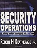 Security Operations: An Introduction to Planning and Conducting Private Security Details for High Risk Areas