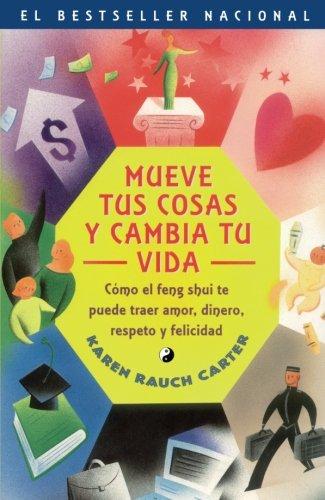 Mueve Tus Cosas Y Cambia Tu Vida (Move Your Stuff, Change Your Life): Como El Feng Shui Te Puede Tra