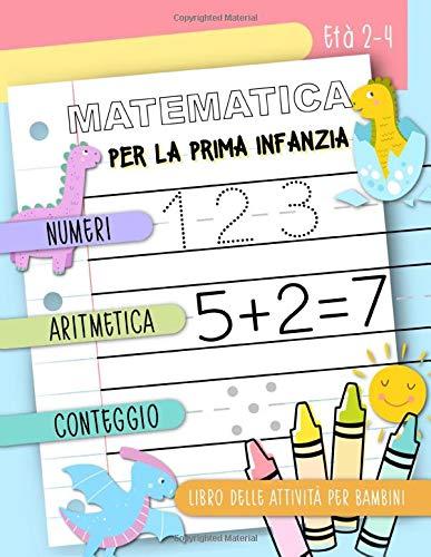 Matematica per la prima infanzia - Numeri, Aritmetica, Conteggio: Libro delle attivit per bambini,...