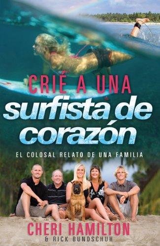 Crie a Una Surfista de Corazon: El Colosal Relato de Una Familia