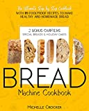 Bread Machine Cookbook: The Ultimate Step by...
