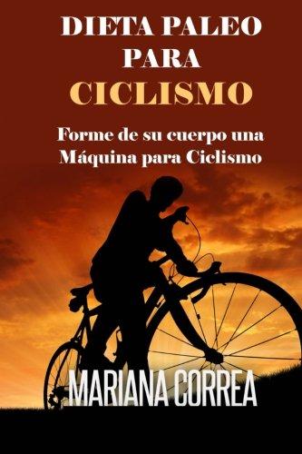 DIETA PALEO Para CICLISMO: Forme de su cuerpo una Maquina para Ciclismo