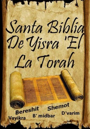 Santa Biblia De Yisra 'el (La Torah): Traduccion de La Torah Basada En El Talmud, El Midrash y Las F