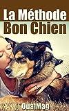 La Méthode Bon Chien: Éduquer et socialiser son chien