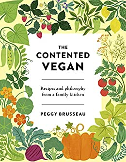 The Contented Vegan: Recipes and Philosophy from a Family Kitchen