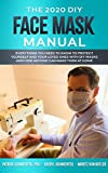 The 2020 DIY Face Mask Manual: Everything you need to know to protect yourself and your loved ones with DIY face masks and how anyone can make them at home