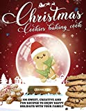 CHRISTMAS COOKIE COOKBOOK: 300 Sweet, Creative and Fun Recipes to Enjoy Happy Holidays with Your Family
