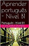 Aprender português - Nível B1: Learning Portuguese - Level B1 (Portuguese Edition)