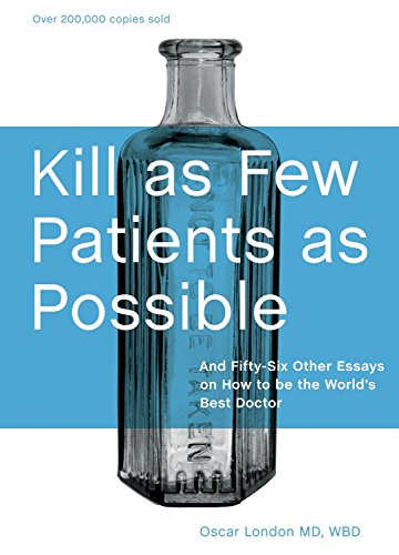 Kill as Few Patients as Possible: And Fifty-Six Other Essays...